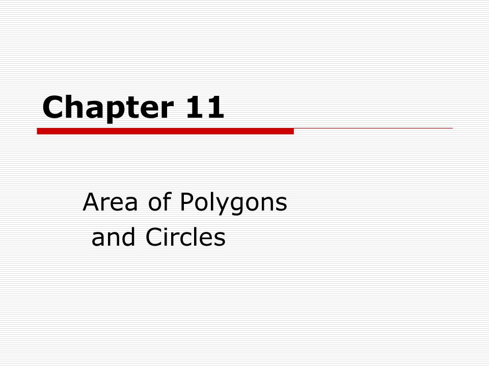 Chapter 11 Area of Polygons and Circles