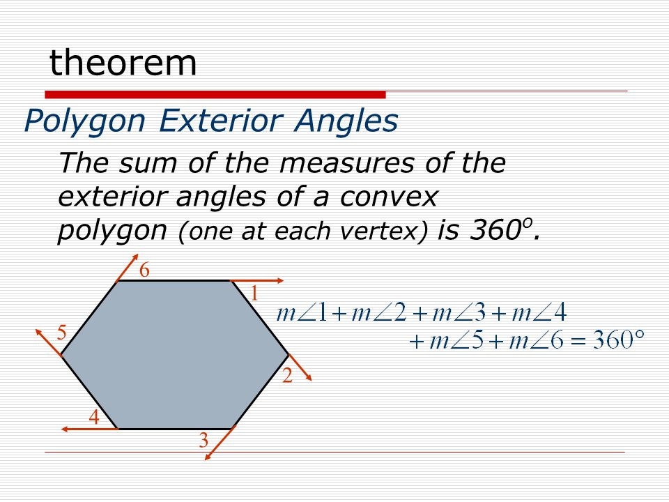 theorem Polygon Exterior Angles The sum of the measures of the exterior angles of a convex polygon (one at each vertex) is 360 o.