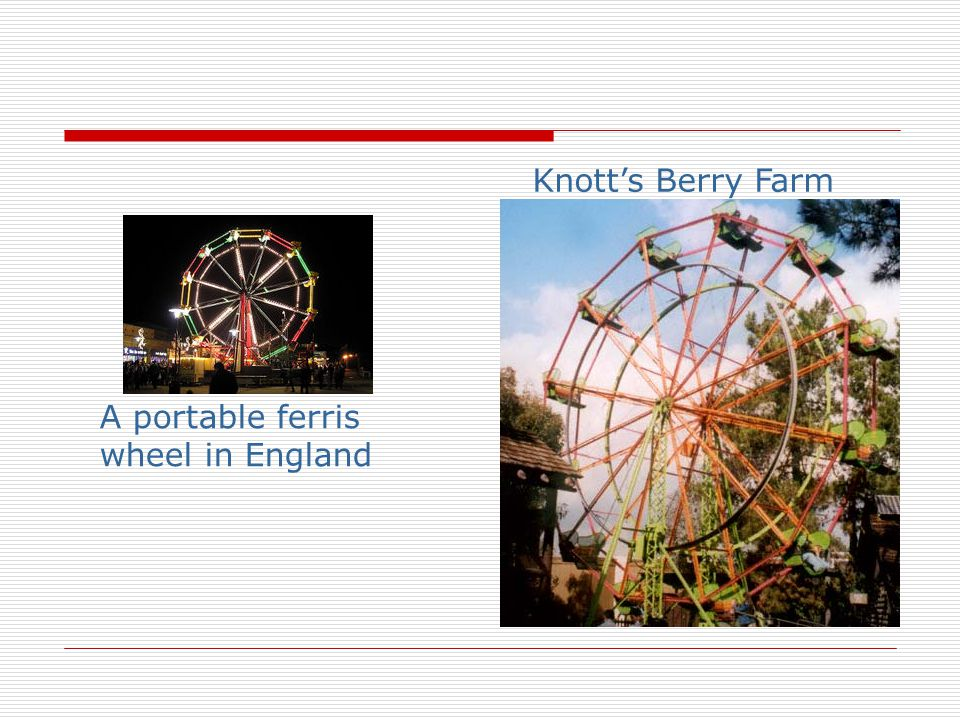 Knott's Berry Farm A portable ferris wheel in England