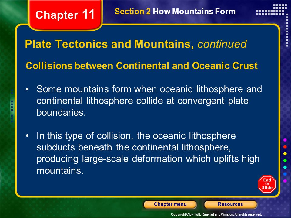 Copyright © by Holt, Rinehart and Winston. All rights reserved. ResourcesChapter menu Section 2 How Mountains Form Chapter 11 Plate Tectonics and Moun