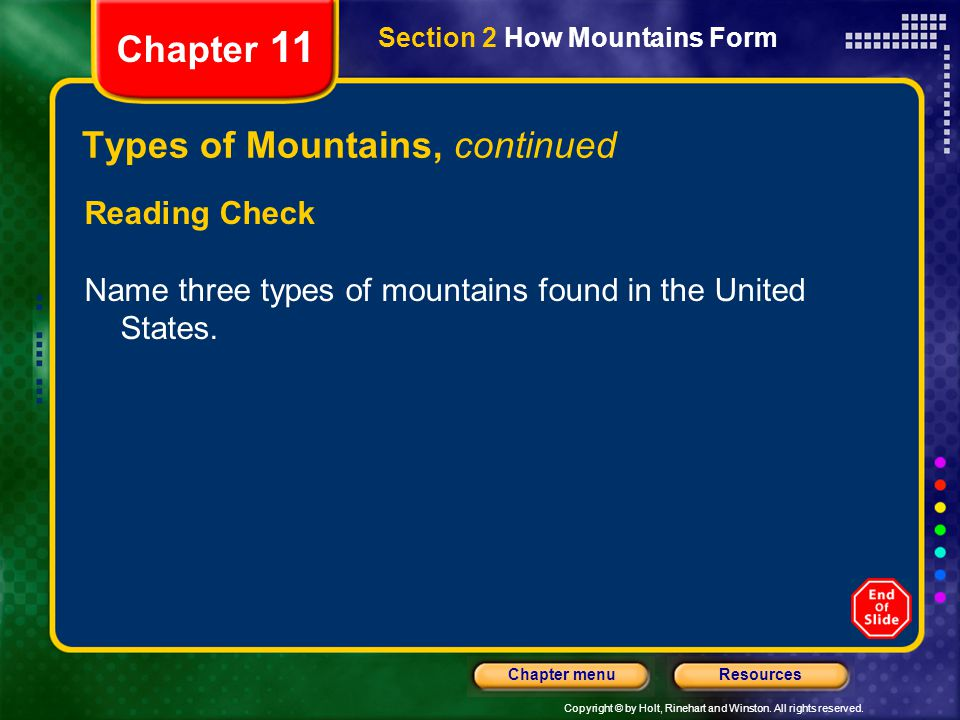 Copyright © by Holt, Rinehart and Winston. All rights reserved. ResourcesChapter menu Section 2 How Mountains Form Chapter 11 Types of Mountains, cont