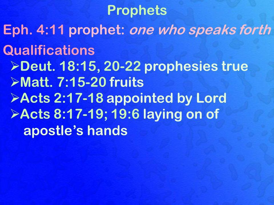 Prophets Eph. 4:11 prophet: one who speaks forth Qualifications  Deut.