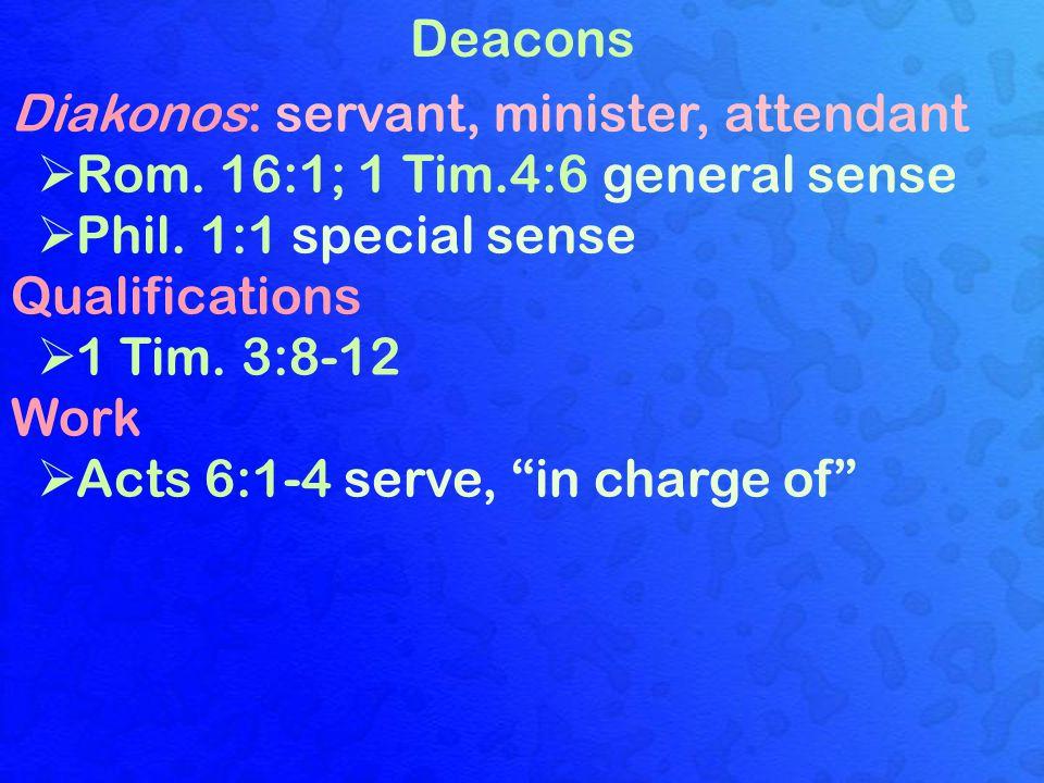 Deacons Diakonos: servant, minister, attendant  Rom.