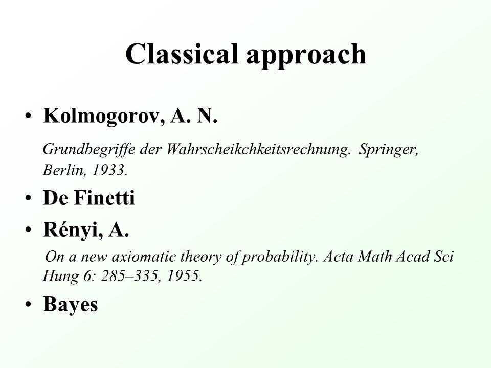 Classical approach Kolmogorov, A. N. Grundbegriffe der Wahrscheikchkeitsrechnung.