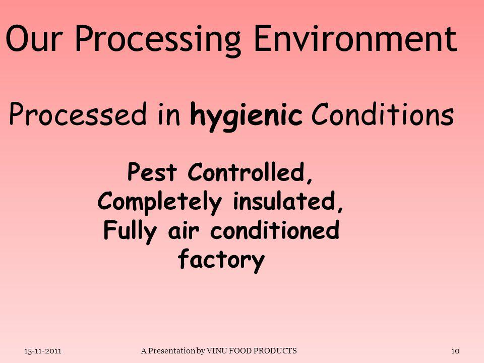 Our Processing Environment Processed in hygienic Conditions Swabs of Factory Machines, Air spaces & Workers are tested to control Bacterial Contaminat