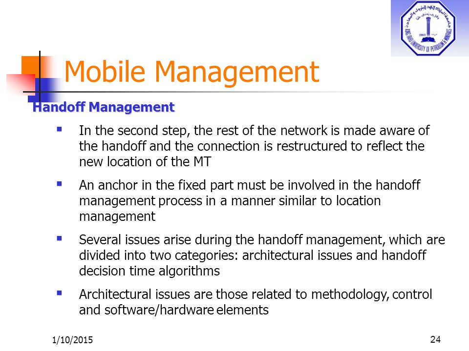 1/10/201524 Handoff Management  In the second step, the rest of the network is made aware of the handoff and the connection is restructured to reflec