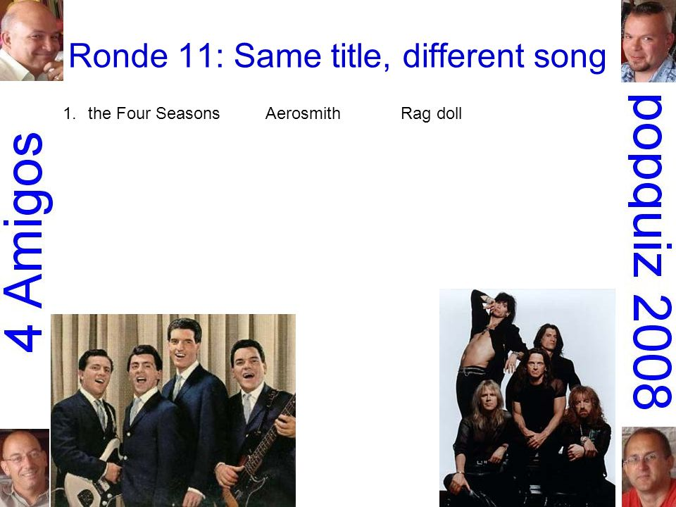 Ronde 11: Same title, different song 1.the Four SeasonsAerosmithRag doll
