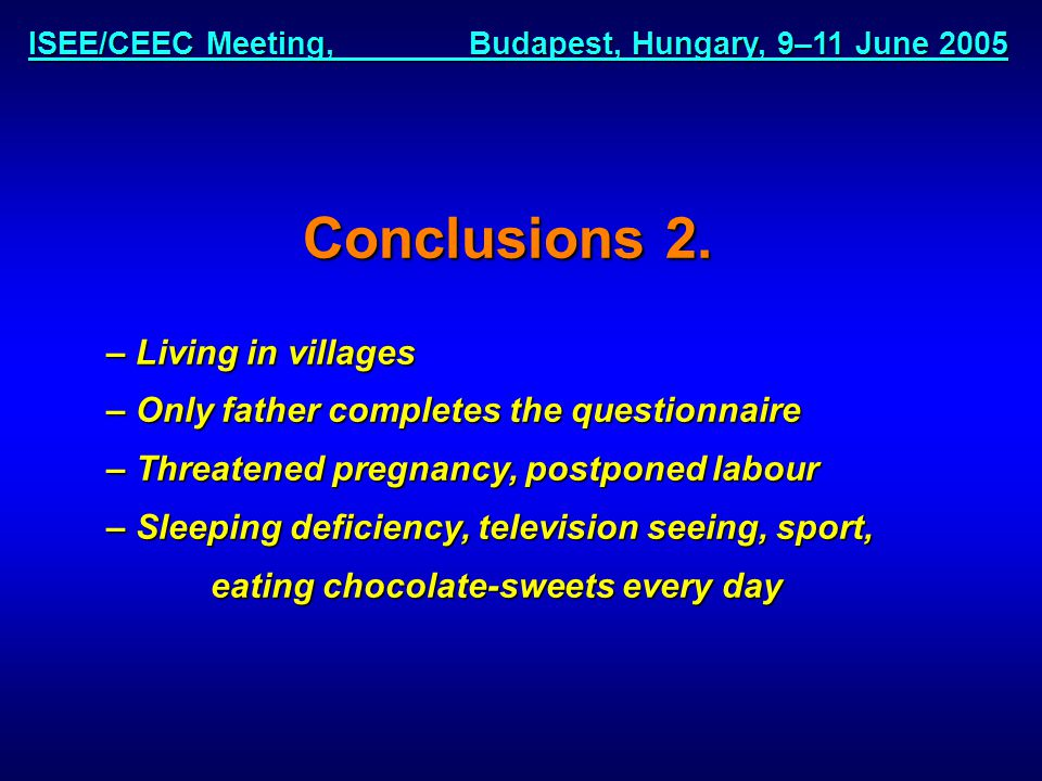 ISEE/CEEC Meeting, Budapest, Hungary, 9–11 June 2005 Conclusions 2.