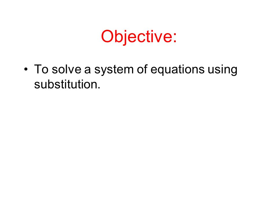 EXAMPLE 1 Use the substitution method Solve the linear system: y = 3x + 2 Equation 2 Equation 1 x + 2y = 11 Solve for y.