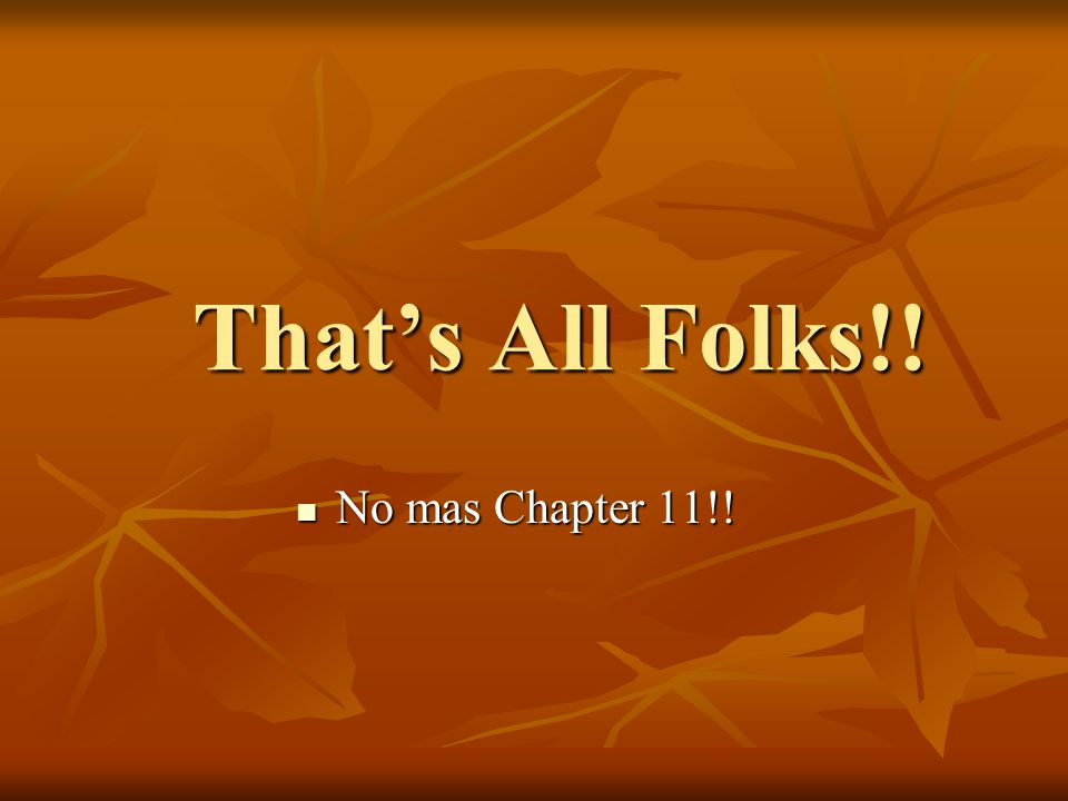 That's All Folks!! No mas Chapter 11!! No mas Chapter 11!!
