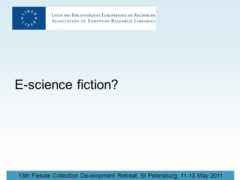 13th Fiesole Collection Development Retreat, St Petersburg, 11-13 May 2011 E-science fiction?