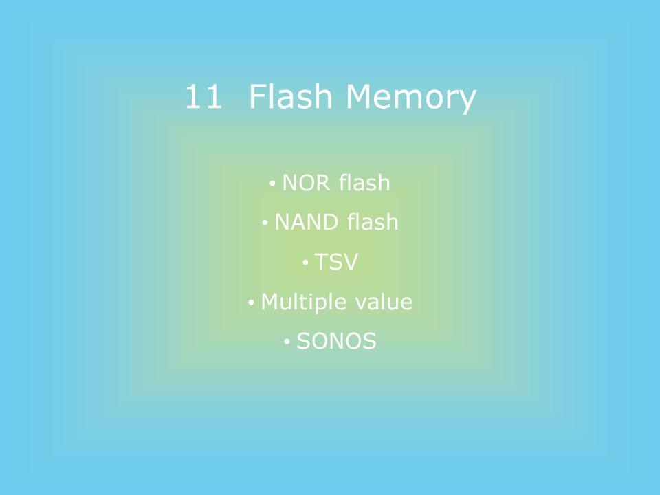 11 Flash Memory NOR flash NAND flash TSV Multiple value SONOS