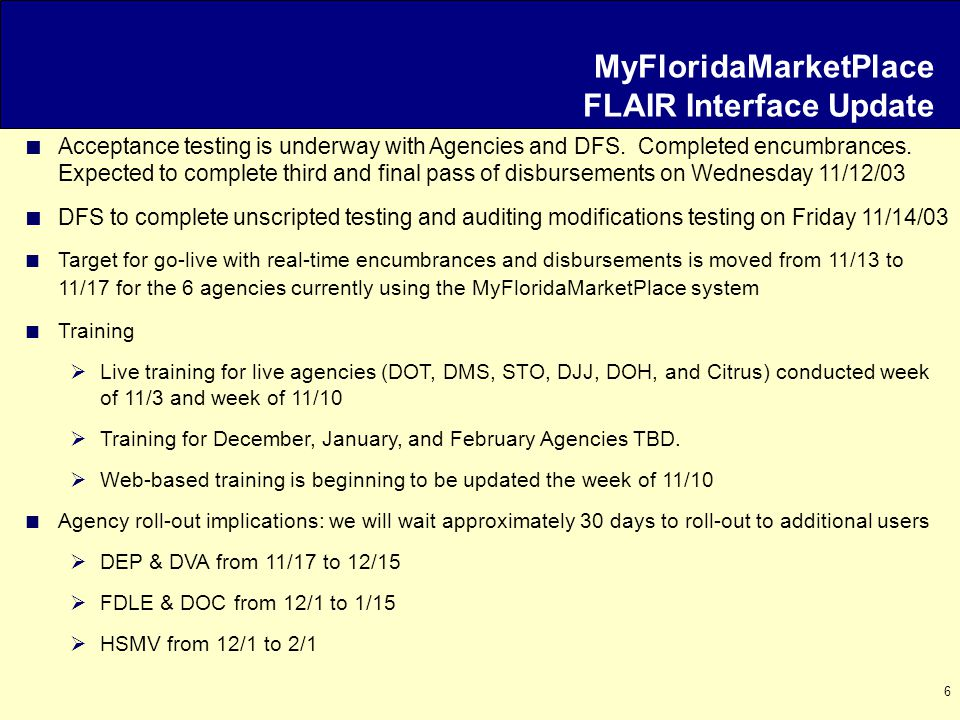 6 MyFloridaMarketPlace FLAIR Interface Update  Acceptance testing is underway with Agencies and DFS.
