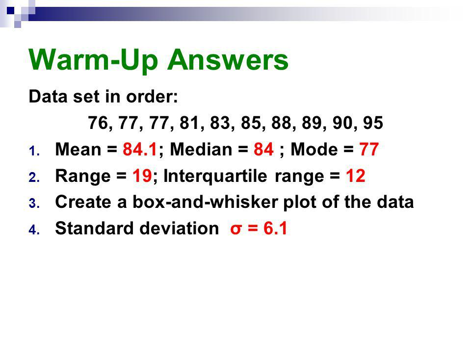Warm-Up Answers Data set in order: 76, 77, 77, 81, 83, 85, 88, 89, 90, 95 1.