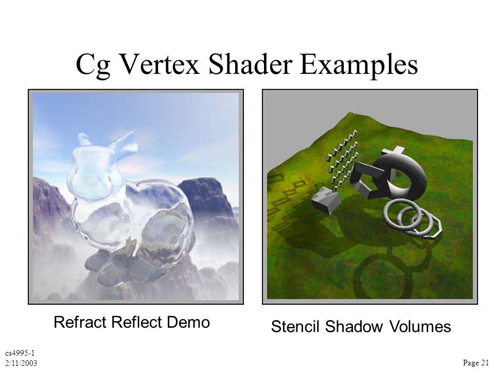cs4995-1 2/11/2003 Page 21 Cg Vertex Shader Examples Stencil Shadow Volumes Refract Reflect Demo