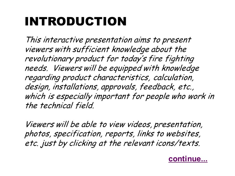 INTRODUCTION This interactive presentation aims to present viewers with sufficient knowledge about the revolutionary product for today's fire fighting