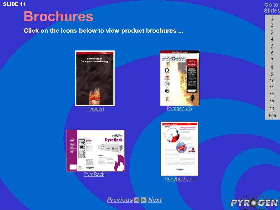 Brochures Click on the icons below to view product brochures... Pyrogen PyroRack Handheld Unit Pyrogen US NextPrevious SLIDE 11 Slides 1 2 3 4 5 6 7 8