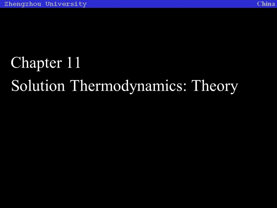 Chapter 11 Solution Thermodynamics: Theory