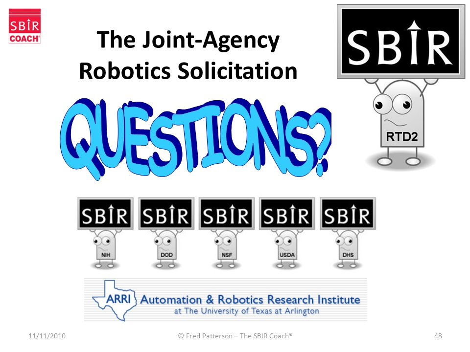 11/11/2010© Fred Patterson – The SBIR Coach®48 The Joint-Agency Robotics Solicitation