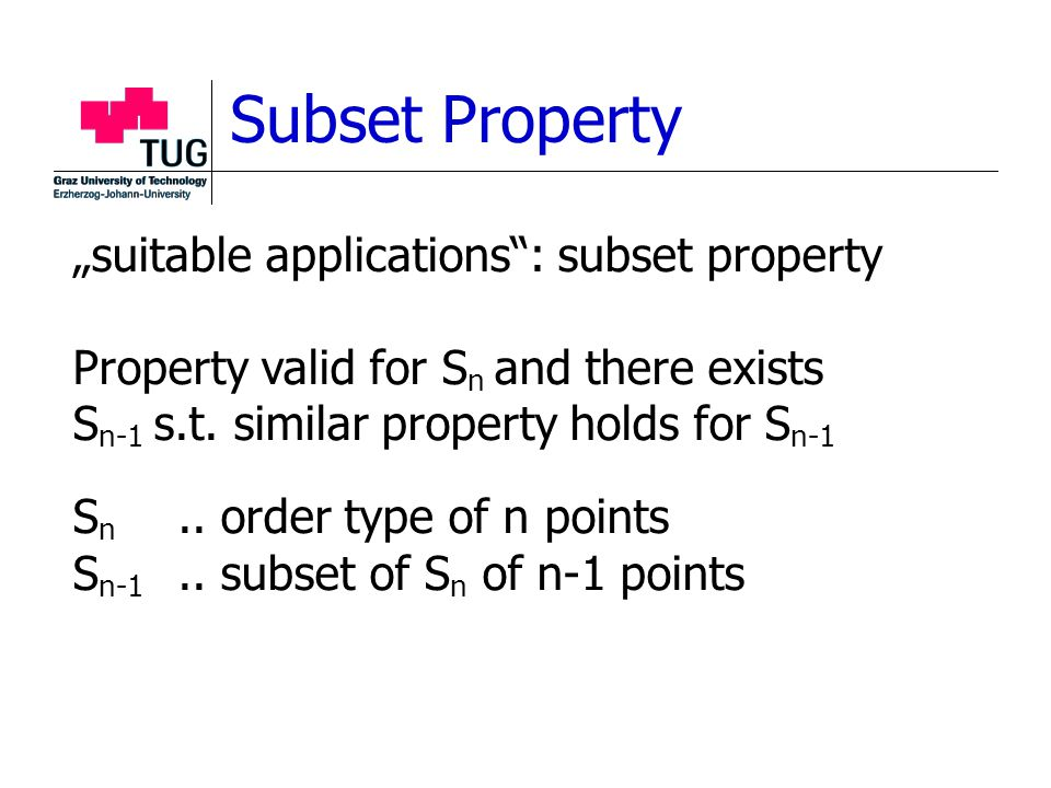 "Subset Property ""suitable applications"": subset property Property valid for S n and there exists S n-1 s.t. similar property holds for S n-1 S n.. ord"