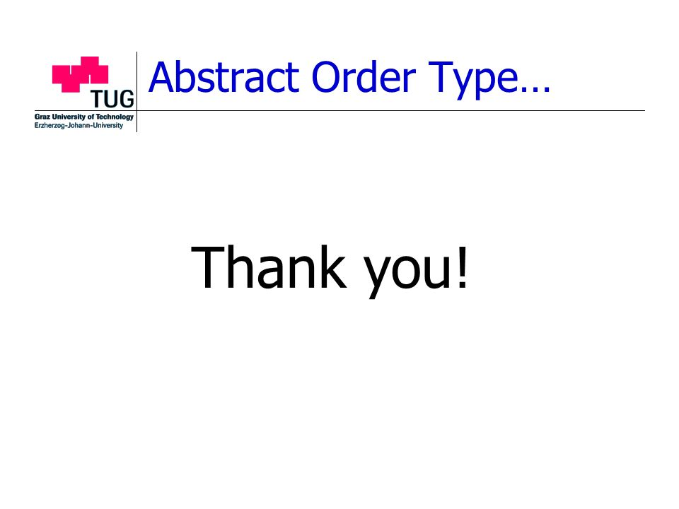 Abstract Order Type… Thank you!