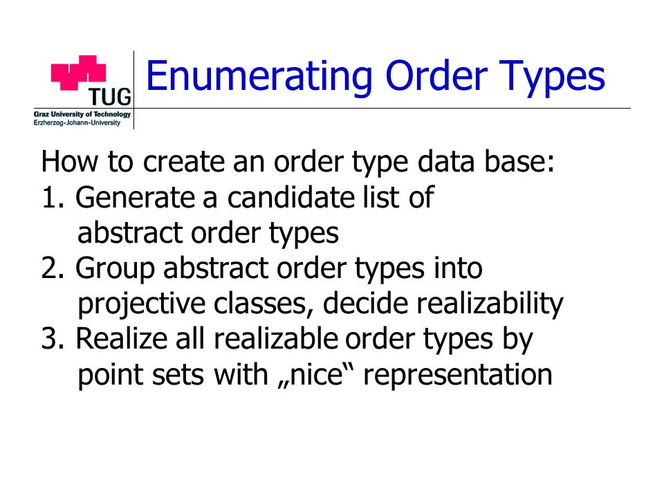 Enumerating Order Types How to create an order type data base: 1.