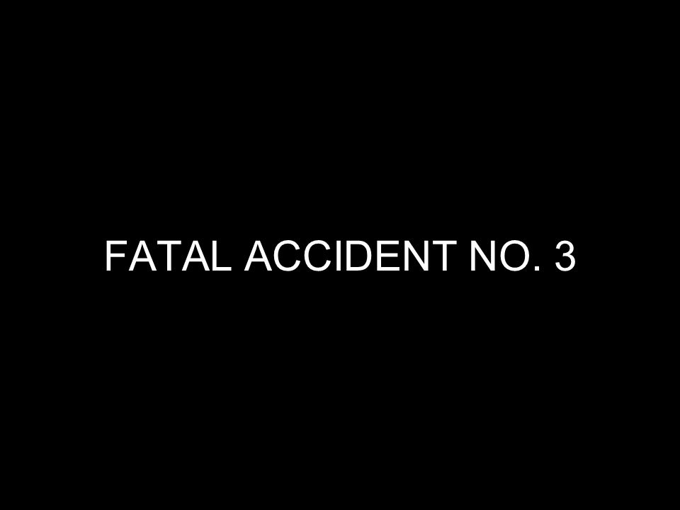 FATAL ACCIDENT NO. 3