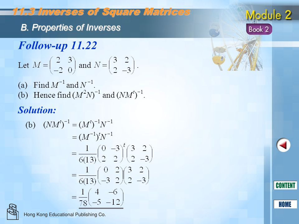 Follow-up 11.22 Solution: (NM t )  1  (M t )  1 N  1  (M  1 ) t N  1 (b) Let and. (a)Find M  1 and N  1. (b)Hence find (M 2 N)  1 and (NM t