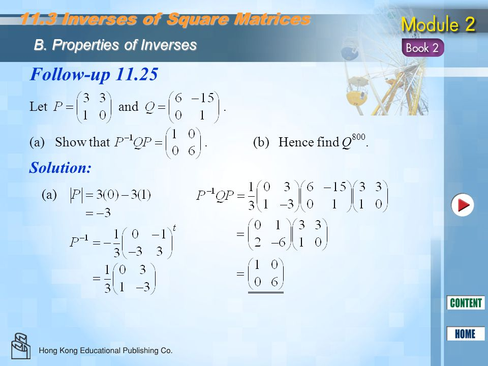 Follow-up 11.25 Let and. (a)Show that.(b)Hence find Q 800. Solution: (a) 11.3 Inverses of Square Matrices B. Properties of Inverses