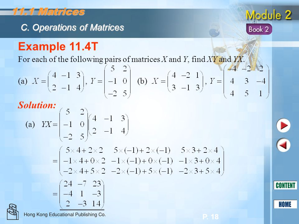 P. 18 Example 11.4T Solution: For each of the following pairs of matrices X and Y, find XY and YX. (a), (b), (a) YX 11.1 Matrices C. Operations of Mat