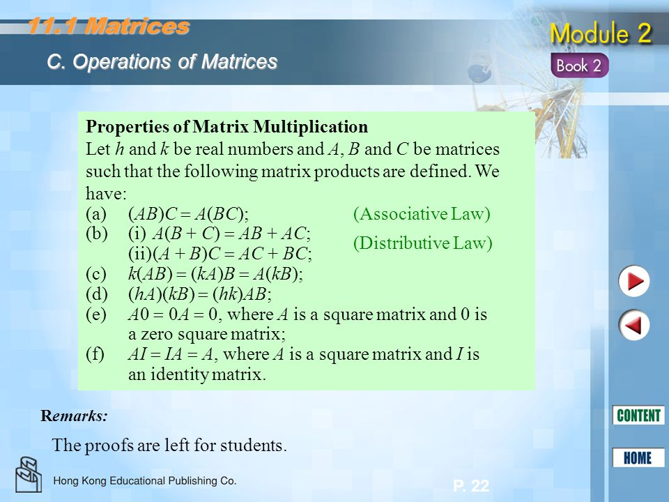 P. 22 Properties of Matrix Multiplication Let h and k be real numbers and A, B and C be matrices such that the following matrix products are defined.