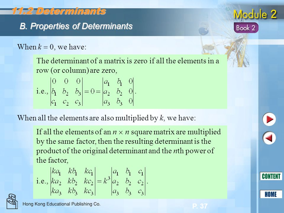 P. 37 The determinant of a matrix is zero if all the elements in a row (or column) are zero, i.e.,. When k  0, we have: When all the elements are als