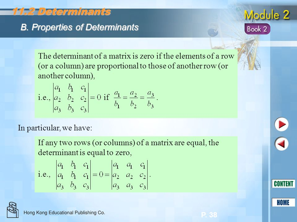 P. 38 The determinant of a matrix is zero if the elements of a row (or a column) are proportional to those of another row (or another column), i.e., i