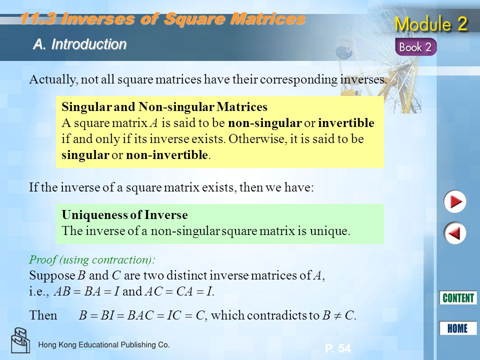 P. 54 Actually, not all square matrices have their corresponding inverses. Singular and Non-singular Matrices A square matrix A is said to be non-sing