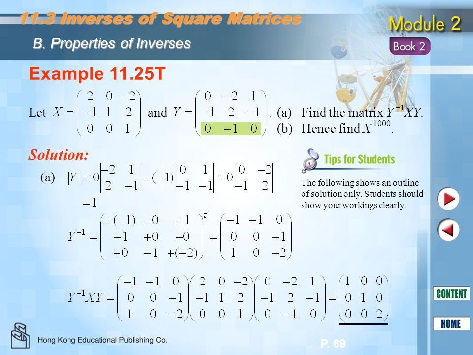 P. 69 Example 11.25T Let and. Solution: (a)Find the matrix Y  1 XY. (b)Hence find X 1000. The following shows an outline of solution only. Students s