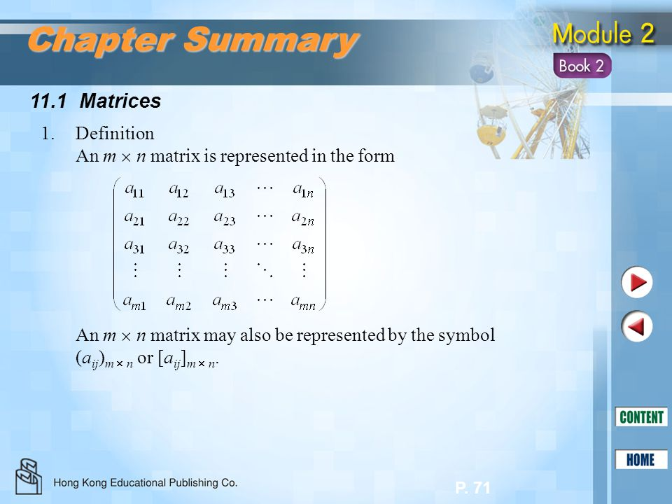 P. 71 11.1 Matrices Chapter Summary 1.Definition An m  n matrix is represented in the form An m  n matrix may also be represented by the symbol (a i