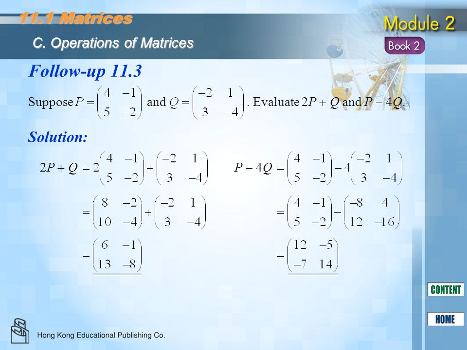 Follow-up 11.3 Solution: Suppose and. Evaluate 2P  Q and P  4Q. 2P  Q2P  QP  4Q 11.1 Matrices C. Operations of Matrices