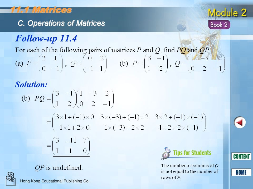 Follow-up 11.4 Solution: For each of the following pairs of matrices P and Q, find PQ and QP. (a), (b), (b)PQ QP is undefined. The number of columns o