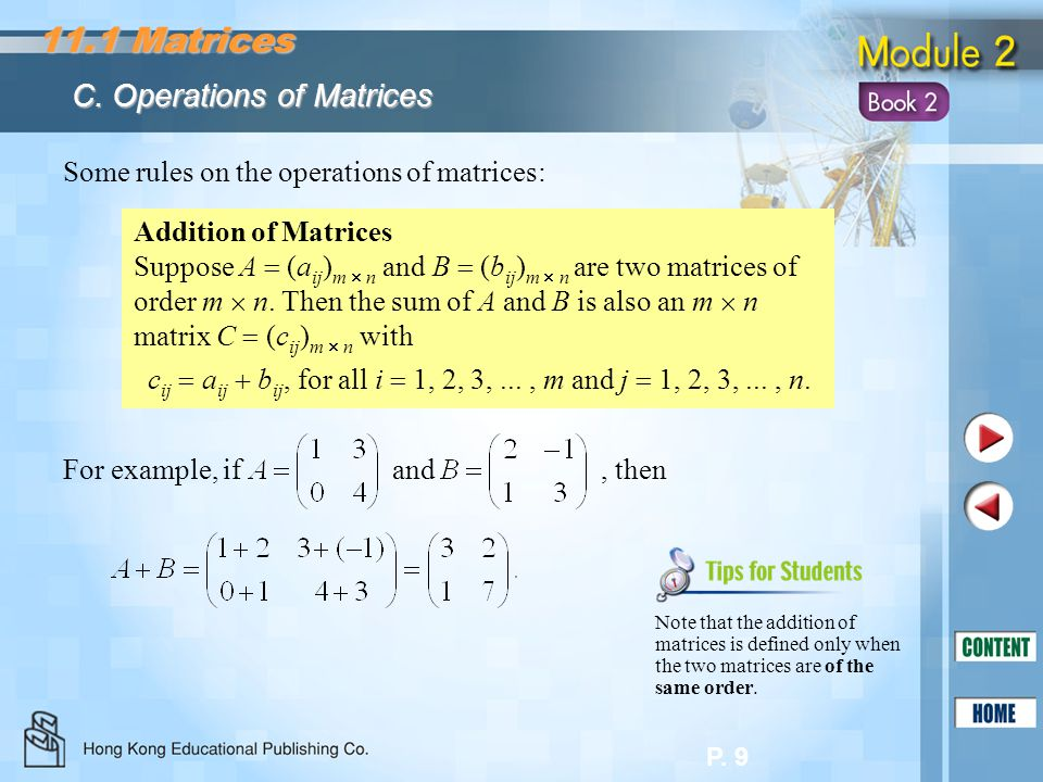 P. 9 Some rules on the operations of matrices: Addition of Matrices Suppose A  (a ij ) m  n and B  (b ij ) m  n are two matrices of order m  n. T