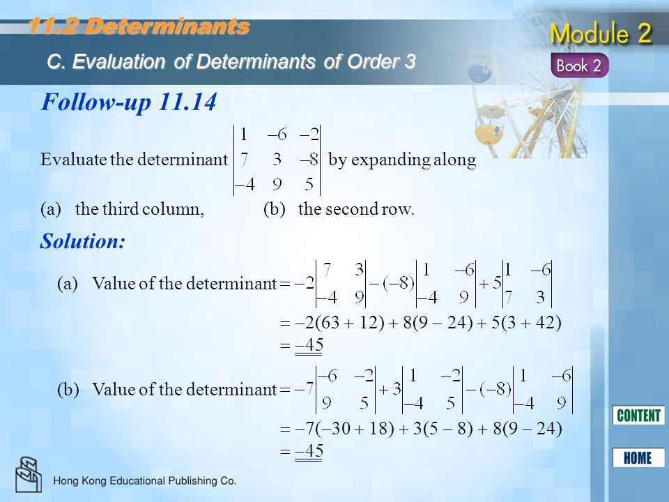Follow-up 11.14 Evaluate the determinant by expanding along (a)the third column,(b)the second row. Solution: (a)Value of the determinant   2(63  12