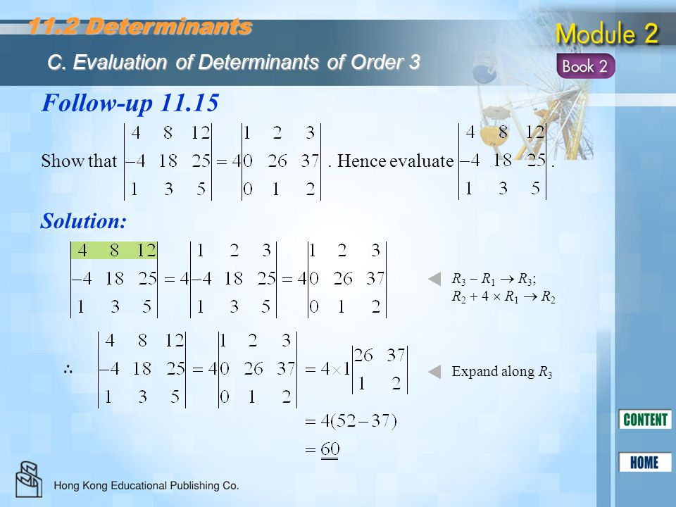 Follow-up 11.15 Solution: Expand along R 3 Show that. Hence evaluate. R 3  R 1  R 3 ; R 2  4  R 1  R 2 ∴ C. Evaluation of Determinants of Order 3