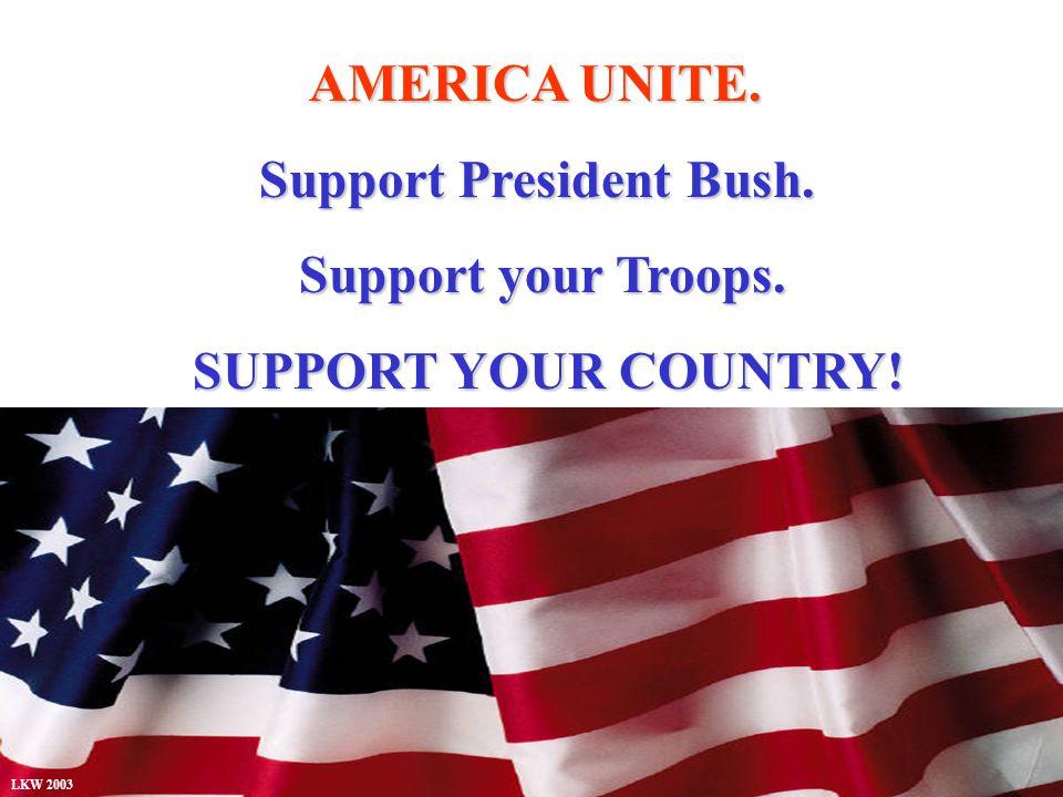 AMERICA UNITE. AMERICA UNITE. Support President Bush.