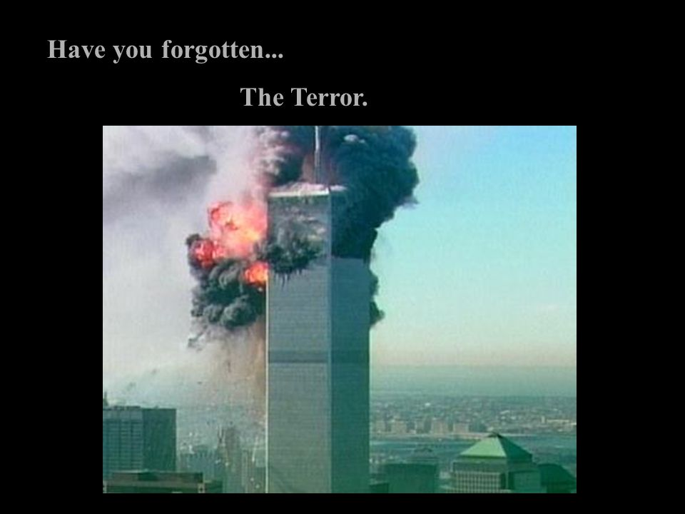 Have you forgotten... The Terror.