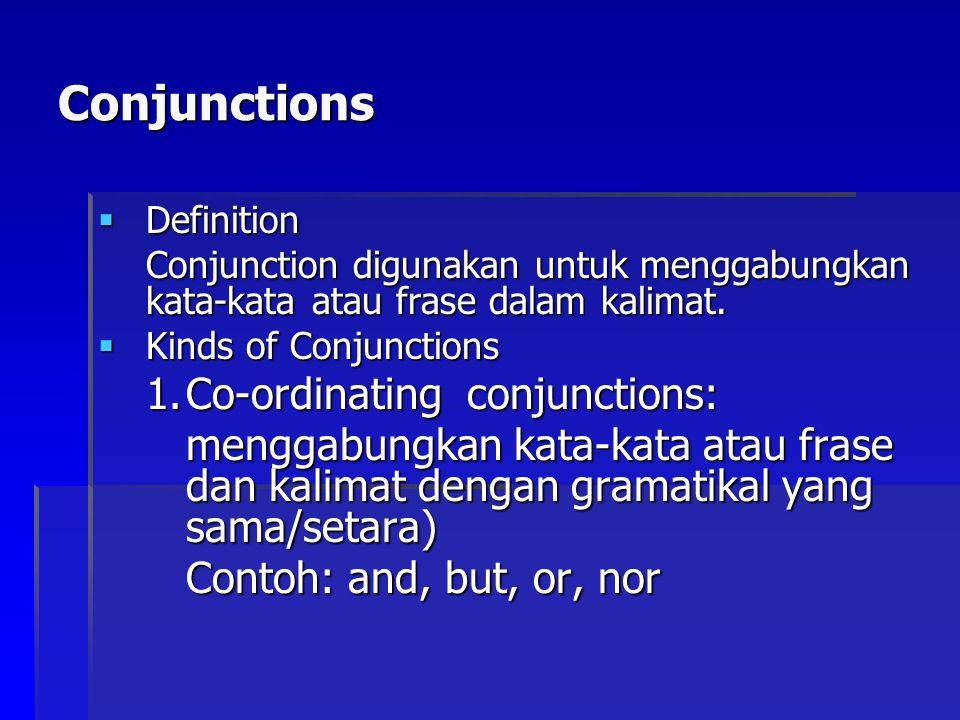 Conjunctions  Definition Conjunction digunakan untuk menggabungkan kata-kata atau frase dalam kalimat.