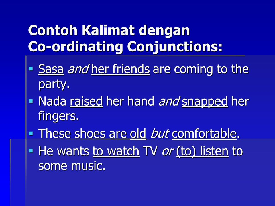 Contoh Kalimat dengan Co-ordinating Conjunctions:  Sasa and her friends are coming to the party.  Nada raised her hand and snapped her fingers.  Th