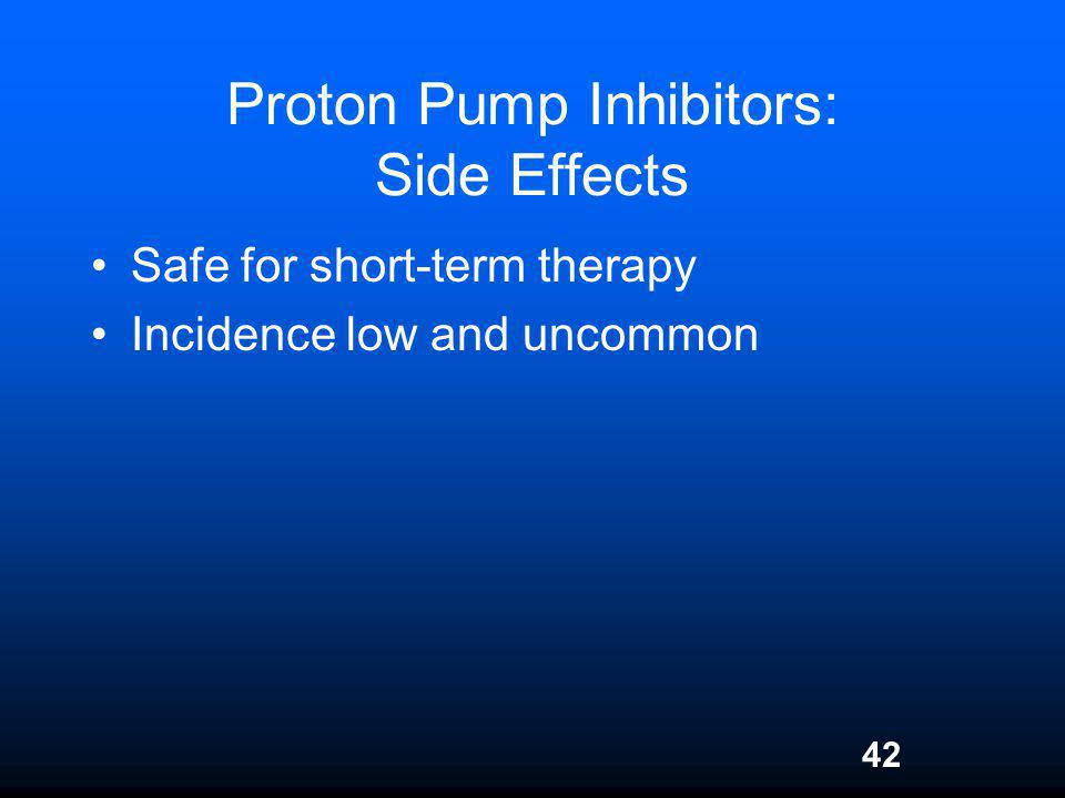 42 Proton Pump Inhibitors: Side Effects Safe for short-term therapy Incidence low and uncommon