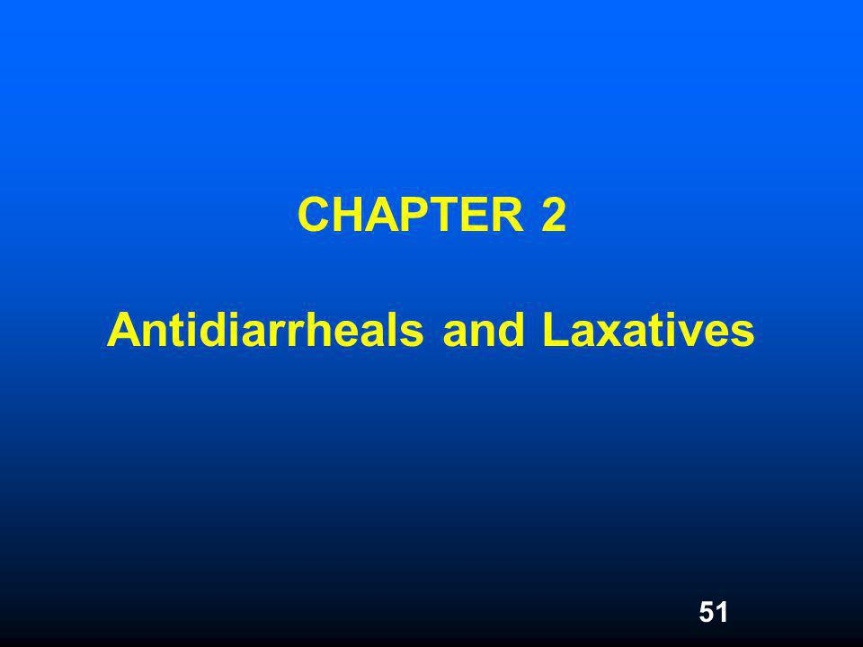 51 CHAPTER 2 Antidiarrheals and Laxatives
