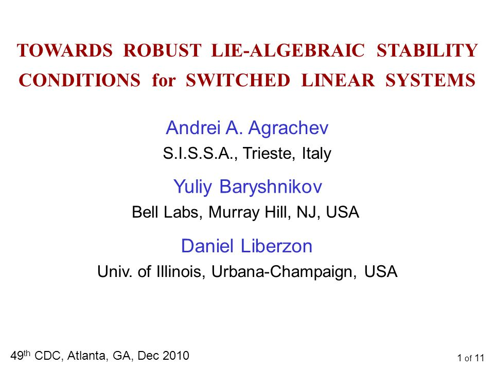 SWITCHED SYSTEMS Switched system: is a family of systems is a switching signal Switching can be: State-dependent or time-dependent Autonomous or controlled Details of discrete behavior are abstracted away : stabilityProperties of the continuous state Discrete dynamics classes of switching signals 2 of 11