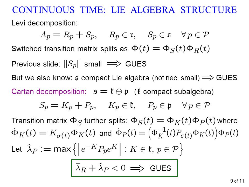 CONTINUOUS TIME: LIE ALGEBRA STRUCTURE 9 of 11 Levi decomposition: Switched transition matrix splits as Previous slide: small GUES But we also know: compact Lie algebra (not nec.