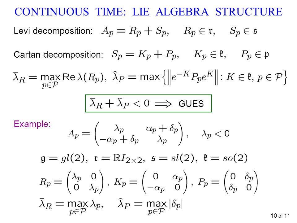 CONTINUOUS TIME: LIE ALGEBRA STRUCTURE 10 of 11 Example: GUES Levi decomposition: Cartan decomposition: